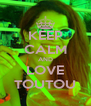 KEEP CALM AND LOVE TOUTOU - Personalised Poster A4 size