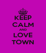 KEEP CALM AND LOVE TOWN - Personalised Poster A4 size