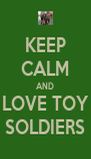 KEEP CALM AND LOVE TOY SOLDIERS - Personalised Poster A4 size