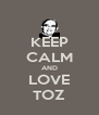 KEEP CALM AND LOVE TOZ - Personalised Poster A4 size