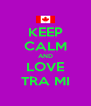 KEEP CALM AND LOVE TRA MI - Personalised Poster A4 size