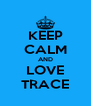 KEEP CALM AND LOVE TRACE - Personalised Poster A4 size