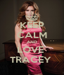 KEEP CALM AND LOVE  TRACEY  - Personalised Poster A4 size