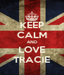 KEEP CALM AND LOVE TRACIE - Personalised Poster A4 size