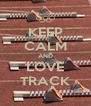 KEEP CALM AND LOVE TRACK - Personalised Poster A4 size