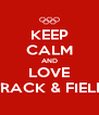 KEEP CALM AND LOVE TRACK & FIELD - Personalised Poster A4 size