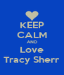 KEEP CALM AND Love Tracy Sherr - Personalised Poster A4 size