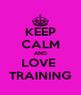 KEEP CALM AND LOVE  TRAINING - Personalised Poster A4 size