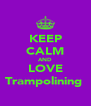 KEEP CALM AND LOVE Trampolining  - Personalised Poster A4 size