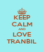 KEEP CALM AND LOVE TRANBIL - Personalised Poster A4 size