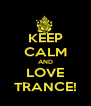 KEEP CALM AND LOVE TRANCE! - Personalised Poster A4 size