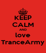 KEEP CALM AND love TranceArmy - Personalised Poster A4 size