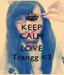 KEEP CALM AND LOVE Trangg <3 - Personalised Poster A4 size
