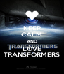 KEEP CALM AND LOVE TRANSFORMERS - Personalised Poster A4 size