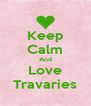Keep Calm And Love Travaries - Personalised Poster A4 size