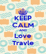 KEEP CALM AND Love Travle - Personalised Poster A4 size