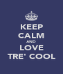 KEEP CALM AND LOVE TRE' COOL - Personalised Poster A4 size