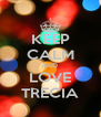 KEEP CALM AND  LOVE TRECIA - Personalised Poster A4 size