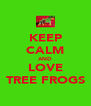 KEEP CALM AND LOVE TREE FROGS - Personalised Poster A4 size