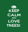 KEEP CALM AND LOVE TREES!  - Personalised Poster A4 size