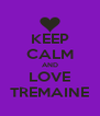 KEEP CALM AND LOVE TREMAINE - Personalised Poster A4 size