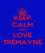 KEEP CALM AND LOVE TREMAYNE - Personalised Poster A4 size