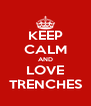 KEEP CALM AND LOVE TRENCHES - Personalised Poster A4 size