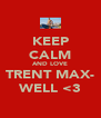 KEEP CALM AND LOVE TRENT MAX- WELL <3 - Personalised Poster A4 size