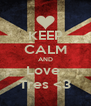 KEEP CALM AND Love  Tres <3 - Personalised Poster A4 size
