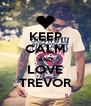 KEEP CALM AND LOVE TREVOR - Personalised Poster A4 size