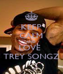 KEEP CALM AND LOVE  TREY SONGZ - Personalised Poster A4 size