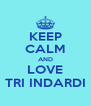 KEEP CALM AND LOVE TRI INDARDI - Personalised Poster A4 size