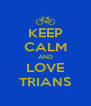 KEEP CALM AND LOVE TRIANS - Personalised Poster A4 size