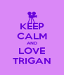 KEEP CALM AND LOVE TRIGAN - Personalised Poster A4 size