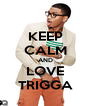 KEEP CALM AND LOVE TRIGGA - Personalised Poster A4 size