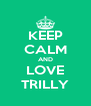 KEEP CALM AND LOVE TRILLY - Personalised Poster A4 size