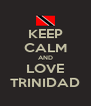 KEEP CALM AND LOVE TRINIDAD - Personalised Poster A4 size