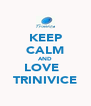 KEEP CALM AND LOVE   TRINIVICE - Personalised Poster A4 size