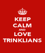 KEEP CALM AND LOVE TRINKLIANS - Personalised Poster A4 size