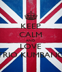 KEEP CALM AND LOVE TRIO KUMBANG - Personalised Poster A4 size