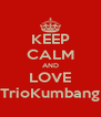 KEEP CALM AND LOVE TrioKumbang - Personalised Poster A4 size