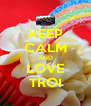 KEEP CALM AND LOVE TROI - Personalised Poster A4 size