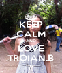 KEEP CALM AND LOVE TROIAN.B - Personalised Poster A4 size