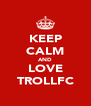 KEEP CALM AND LOVE TROLLFC - Personalised Poster A4 size