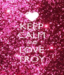 KEEP CALM AND LOVE TROY - Personalised Poster A4 size
