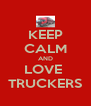KEEP CALM AND LOVE  TRUCKERS - Personalised Poster A4 size