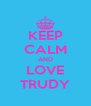 KEEP CALM AND LOVE TRUDY - Personalised Poster A4 size