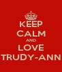 KEEP CALM AND LOVE TRUDY-ANN - Personalised Poster A4 size