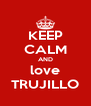 KEEP CALM AND love TRUJILLO - Personalised Poster A4 size