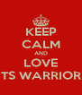 KEEP CALM AND LOVE TS WARRIOR - Personalised Poster A4 size